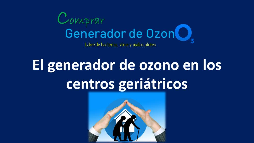 Generador de ozono para residencias para mayores